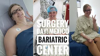 I HAD WEIGHT LOSS SURGERY IN MEXICO | MEXICO BARIATRIC CENTER | SURGERY DAY VLOG