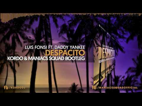 Luis Fonsi - Despacito Ft. Daddy Yankee (KORDO & Maniacs Squad Bootleg 2017) [FREE DOWNLOAD]