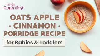 How to Make Oats Apple Cinnamon Porridge for Babies (with Recipe Tips)
