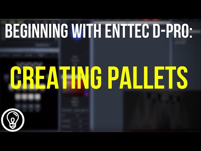 Creating Pallets - Beginning with ENTTEC D-Pro