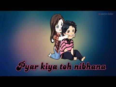 Pyar Kiya To Nibhana - Male & Female Virson   Whatsapp Status Video   2017