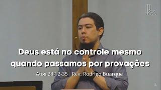 Deus está no controle mesmo quando passamos por provações - Atos 23.12-35 - 18/10/2020