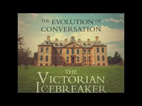 The Evolution of Conversation: The Victorian Icebreaker