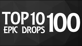 Top 10 Epic Drops #100