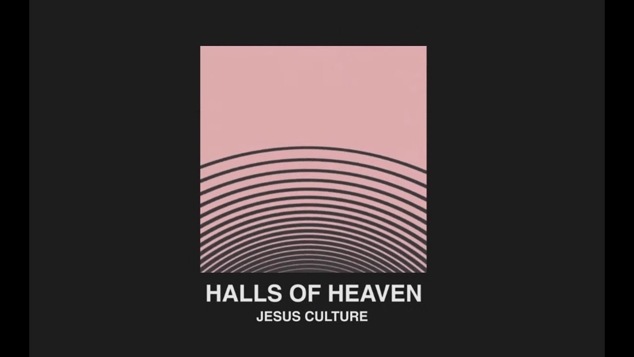 Jesus Culture - Halls Of Heaven ft. Chris Quilala (Lyric Video)