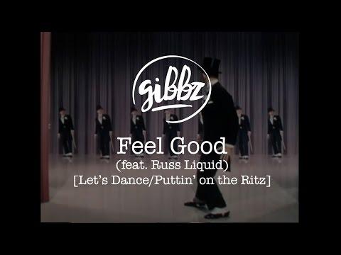 Gibbz - Feel Good (feat. Russ Liquid) [Let's Dance/Puttin' on the Ritz]