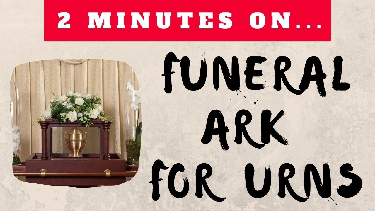 What is a Funeral Ark? -Just Give Me 2 Minutes
