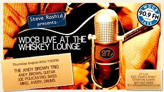 Live at the Whiskey Lounge - ANDY BROWN TRIO with Joe Policastro and Mikel Avery
