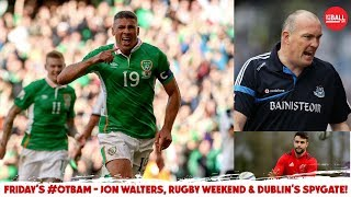 WATCH: Jon Walters & Gary Breen, Rugby with Alan Quinlan, Spying on the Dubs | #OTBAM