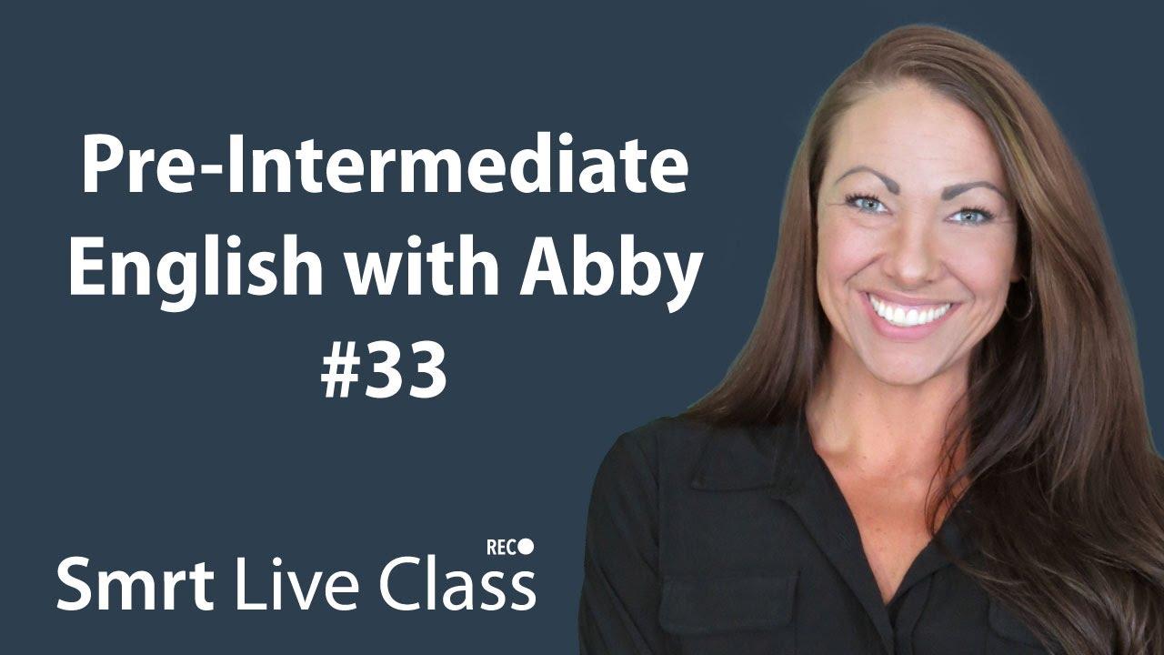 Pre-Intermediate English with Abby #33