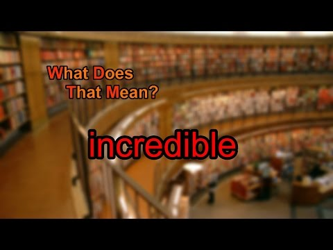 What does incredible mean?