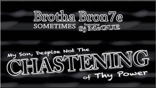 Brotha Bron7e - (Chastening Interlude) SOMETIMES ft. SJ McGue