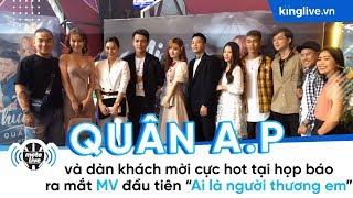 Liên Bỉnh Phát, Bray và dàn khách mời cực hot tại họp báo ra mắt MV đầu tiên của nam ca sĩ QUÂN A.P