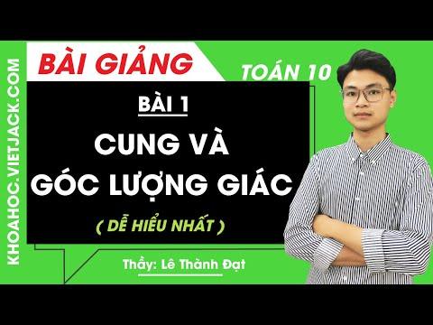 Cung và góc lượng giác - Bài 1 - Toán học 10 - Thầy Lê Thành Đạt (DỄ HIỂU NHẤT)