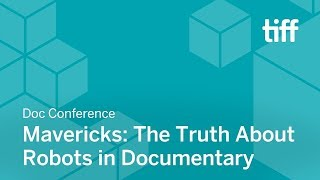 Mavericks: The Truth About Robots in Documentary | DOC CONFERENCE | TIFF 2018