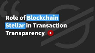 Role of Blockchain Stellar in Transaction Transparency