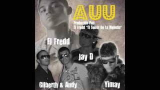 AUU - Gilberth y Andy Ft. Yimay, Jay D (Prod By El Fredd)