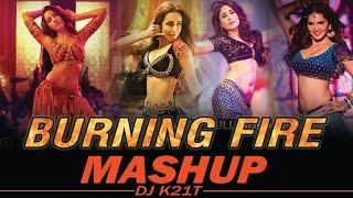 Burning Fire Mashup   Dj k21T   Bollywood best item song Mashup   Nora Fatehi   Sunny Leone  