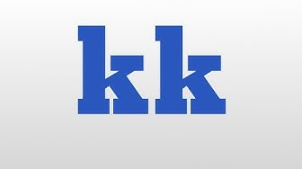 kk meaning and pronunciation