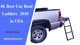 Top 6 Best Car Roof Ladders in USA – Best Car Care Products 2018