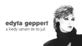 Edyta Geppert - A Kiedy Uznam Że To Już
