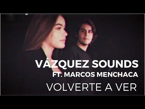 Vázquez Sounds - Volverte a Ver ft. Marcos Menchaca (Video Oficial)