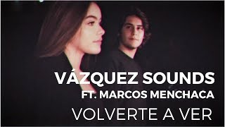Vázquez Sounds - Volverte a Ver ft. Marcos Menchaca (Video...