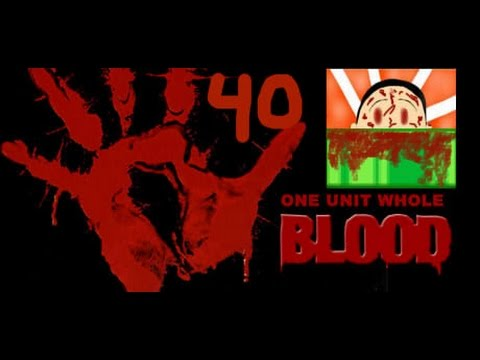 Blood: One Unit Whole Blood - Why stop with vengeance? KILL DEM ALL! [ Part 40 ] |