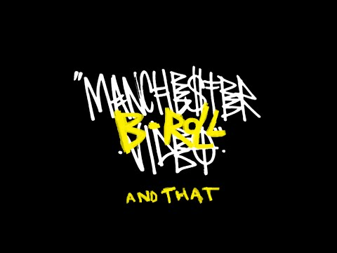 MANCHESTER VIDEO | B-ROLL and that.