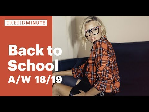 Trend Minute: Back to School A/W 18/19