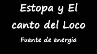 Estopa y El canto del loco   Fuente de energia