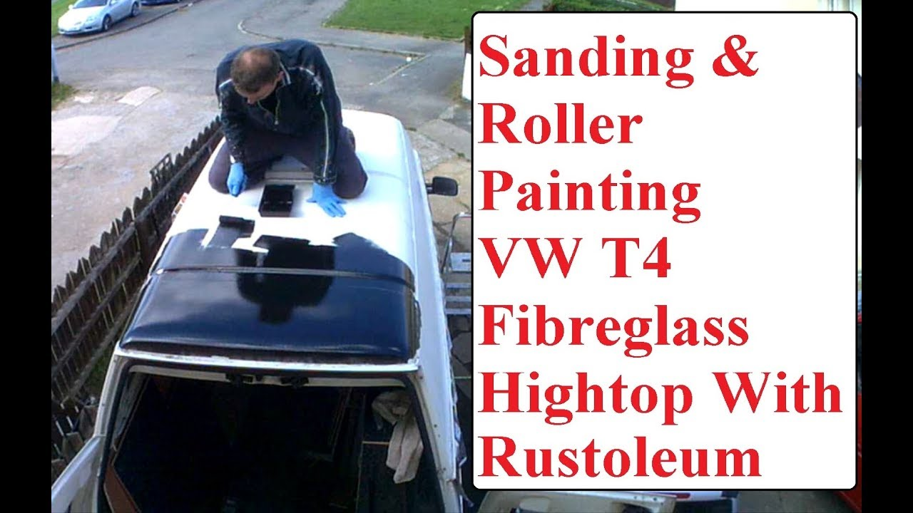 Rustoleum Roller Paint, Sanding & Polish Fibreglass VW T4 Hightop Roof