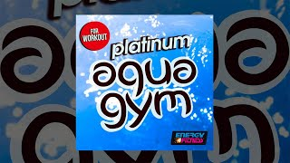 E4F - Platinum Aqua Gym Hits For Workout - Fitness & Music 2018