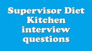 Supervisor Diet Kitchen interview questions