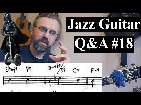 Jazz Guitar Q&A #18- Starwars & Modes, Chromatic Chord Progressions, Practice time, Learning songs