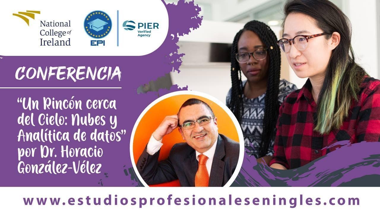 """Conferencia """"Un Rincón Cerca Del Cielo: Nubes y Analítica de Datos"""" por Dr. Horacio González-Vélez"""