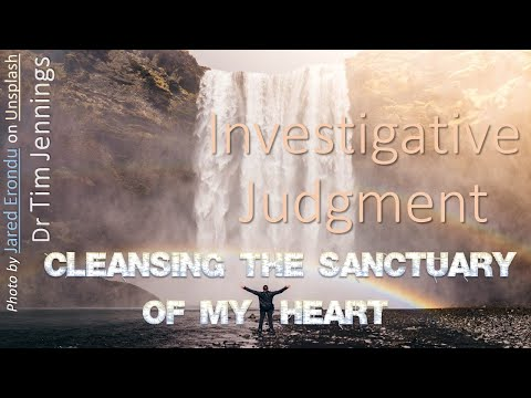 Investigative Judgement - cleansing the sanctuary of my heart
