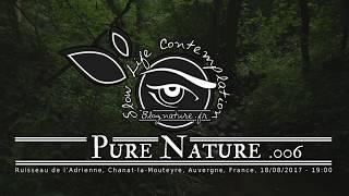 Slow Life Contemplation - Pure Nature n°006 - Ruisseau de l'Adrienne