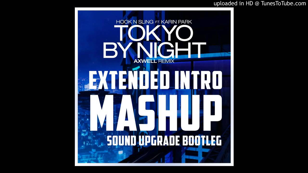 Tokyo By Night- Axwell remix (Extended Intro mashup) by Sound Upgrade - YouTube