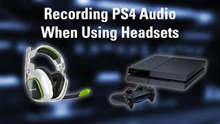 How to Record PS4 Audio When Using Headsets