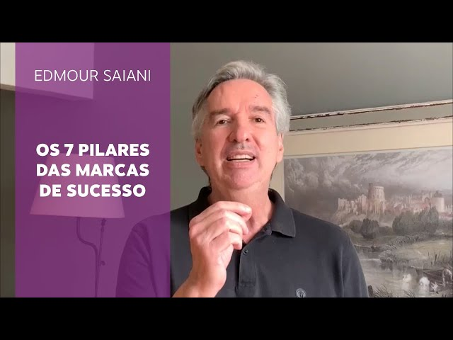 Os 7 pilares das marcas de sucesso | Edmour Saiani