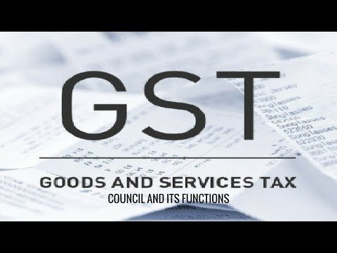 What Is The GST Council And its Functions? Different Taxes Subsumed Under GST   For UPSC Aspirants