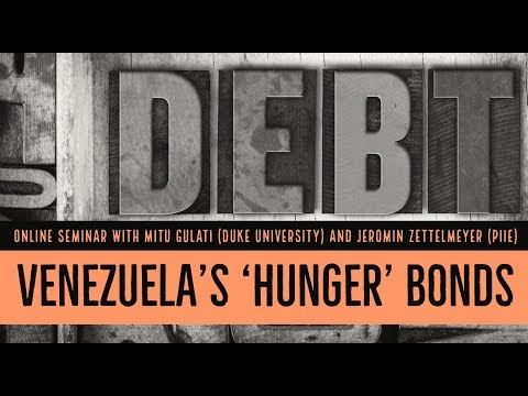 Venezuela's 'Hunger' Bonds - Seminar with Mitu Gulati and Jeromin Zettelmeyer