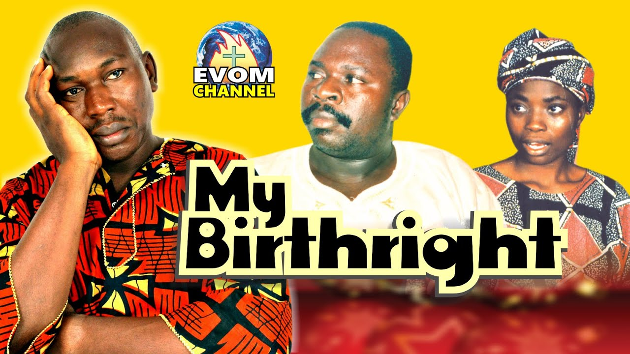 Download MY BIRTHRIGHT || Evergreen movie from EVOM Archive (Produced 1999) || Written by 'Shola Mike Agboola