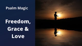 Psalm Magic: Psalm 32-FREEDOM, GRACE AND LOVE