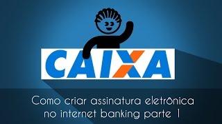 Como criar / fazer assinatura eletrônica na caixa econômica federal - internet banking