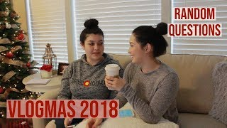 Q & A | Get To Know Me Tag | Random Questions With Sister | Vlogmas 2018