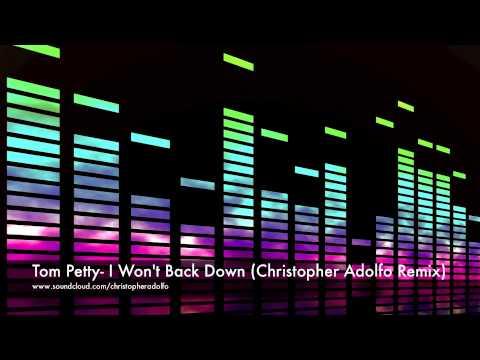 Tom Petty- I Won't Back Down (Christopher Adolfo Remix)
