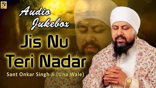 Jis Nu Teri Nadar | Audio Jukebox | Sant Onkar Singh Ji | Una Sahib Wale | Kirtan | Shabad