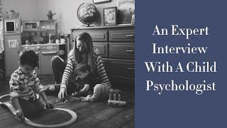 An Expert Interview With A Child Psychologist